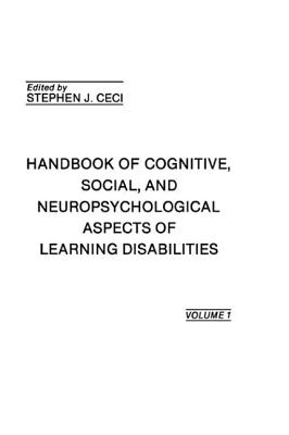 Handbook of Cognitive, Social, and Neuropsychological Aspects of Learning Disabilities: Volume I - Ceci, Stephen J, PhD (Editor)