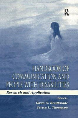 Handbook of Communication and People With Disabilities: Research and Application - Braithwaite, Dawn O. (Editor), and Thompson, Teresa L. (Editor)