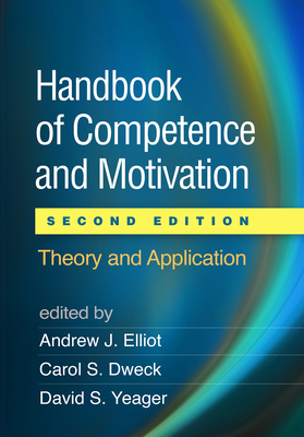 Handbook of Competence and Motivation, Second Edition: Theory and Application - Elliot, Andrew J, PhD (Editor), and Dweck, Carol S, PhD (Editor), and Yeager, David S, PhD (Editor)
