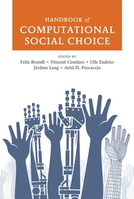 Handbook of Computational Social Choice - Brandt, Felix (Editor), and Conitzer, Vincent (Editor), and Endriss, Ulle (Editor)