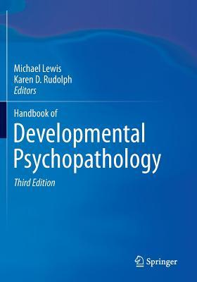 Handbook of Developmental Psychopathology - Lewis, Michael, Professor, PhD (Editor), and Rudolph, Karen D (Editor)