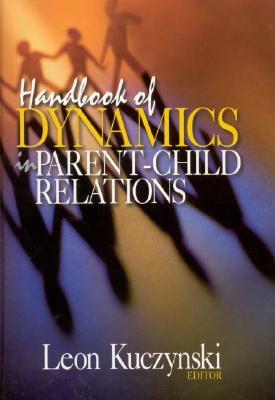 Handbook of Dynamics in Parent-Child Relations - Kuczynski, Leon (Editor)