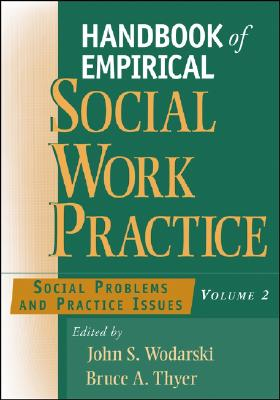 Handbook of Empirical Social Work Practice, Volume 2: Social Problems and Practice Issues - Wodarski, John S, Professor, PhD (Editor), and Thyer, Bruce A, Dr., PhD, Lcsw (Editor)