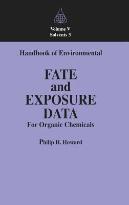Handbook of Environmental Fate and Exposure Data for Organic Chemicals, Volume V - Howard, Philip H