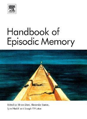 Handbook of Episodic Memory - Dere, Ekrem (Editor), and Easton, Alexander (Editor), and Nadel, Lynn (Editor)
