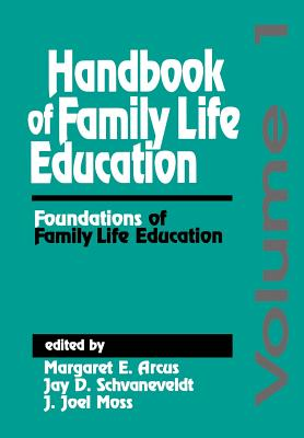 Handbook of Family Life Education: Foundations of Family Life Education - Arcus, Margaret E, and Schvanefeldt, Jay D, and Moss, J Joel