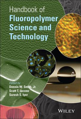 Handbook of Fluoropolymer Science and Technology - Smith, Dennis W, Jr. (Editor)
