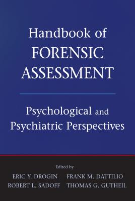 Handbook of Forensic Assessment: Psychological and Psychiatric Perspectives - Drogin, Eric York, and Dattilio, Frank M., and Sadoff, Robert L.