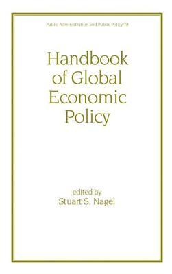 Handbook of Global Economic Policy - Nagel, Stuart
