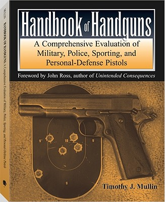 Handbook of Handguns: A Comprehensive Evaluation of Military, Police, Sporting and Personal-Defense Pistols - Mullin, Timothy J