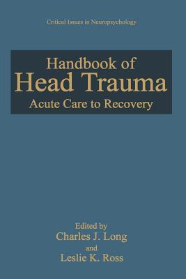 Handbook of Head Trauma: Acute Care to Recovery - Long, Charles J. (Editor), and Ross, Leslie K. (Editor)