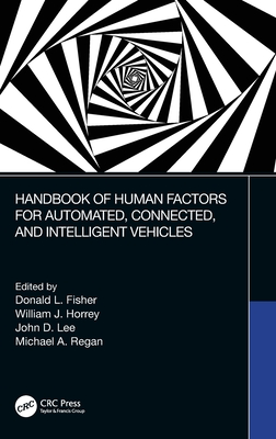 Handbook of Human Factors for Automated, Connected, and Intelligent Vehicles - Fisher, Donald L. (Editor), and Horrey, William J. (Editor), and Lee, John D. (Editor)
