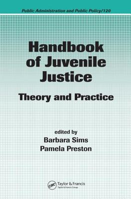 Handbook of Juvenile Justice: Theory and Practice - Sims, Barbara (Editor), and Preston, Pamela (Editor)
