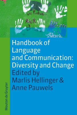 Handbook of Language and Communication: Diversity and Change - Hellinger, Marlis (Editor), and Pauwels, Anne (Editor)