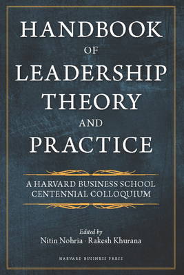 Handbook of Leadership Theory and Practice: An HBS Centennial Colloquium on Advancing Leadership - Nohria, Nitin (Editor), and Khurana, Rakesh (Editor)