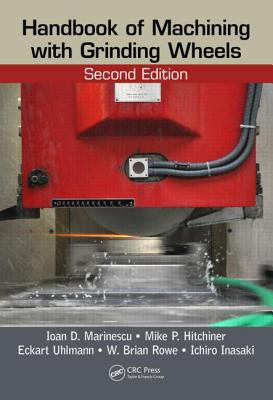 Handbook of Machining with Grinding Wheels - Marinescu, Ioan D., and Hitchiner, Mike P., and Uhlmann, Eckart