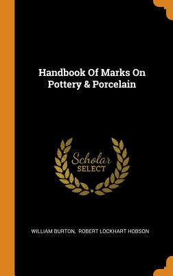 Handbook of Marks on Pottery & Porcelain - Burton, William, and Robert Lockhart Hobson (Creator)