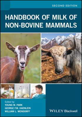 Handbook of Milk of Non-Bovine Mammals - Park, Young W. (Editor), and Haenlein, George F. W. (Editor), and Wendorff, William L. (Editor)