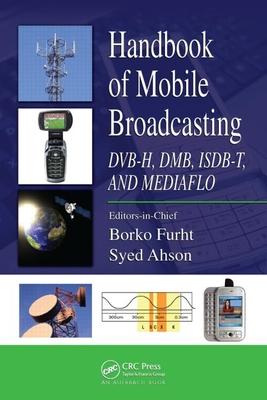 Handbook of Mobile Broadcasting: DVB-H, DMB, ISDB-T, and MEDIAFLO - Furht, Borko (Editor)