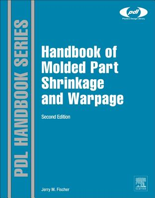 Handbook of Molded Part Shrinkage and Warpage - Fischer, Jerry