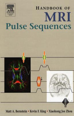 Handbook of MRI Pulse Sequences - Bernstein, Matt A, PH.D., and King, Kevin F, and Zhou, Xiaohong Joe, PH.D.