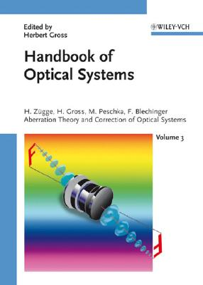 Handbook of Optical Systems, Aberration Theory and Correction of Optical Systems - Zugge, Hannfried, and Z]gge, Hannfried, and Gross, Herbert, Dr.