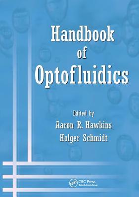 Handbook of Optofluidics - Hawkins, Aaron R. (Editor), and Schmidt, Holger (Editor)