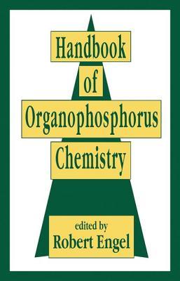 Handbook of Organophosphorus Chemistry - Engel, Robert (Editor)