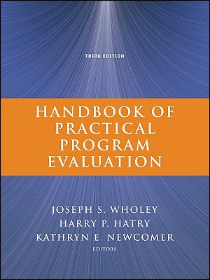 Handbook of Practical Program Evaluation - Wholey, Joseph S, and Hatry, Harry P, and Newcomer, Kathryn E