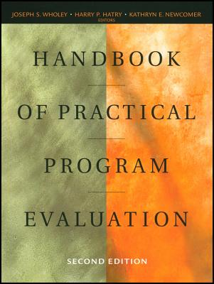 Handbook of Practical Program Evaluation - Wholey, Joseph S (Editor), and Hatry, Harry P (Editor), and Newcomer, Kathryn E (Editor)