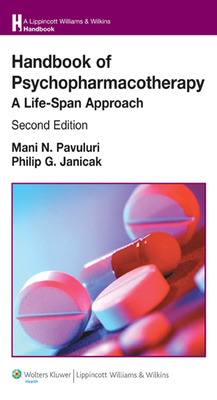 Handbook of Psychopharmacotherapy: A Life-Span Approach - Pavuluri, Mani N, MD, PhD
