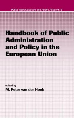 Handbook of Public Administration and Policy in the European Union - Van Der Hoek, M Peter (Editor)