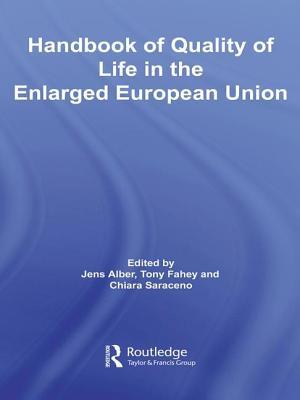 Handbook of Quality of Life in the Enlarged European Union - Alber, Jens (Editor), and Fahey, Tony (Editor), and Saraceno, Chiara (Editor)
