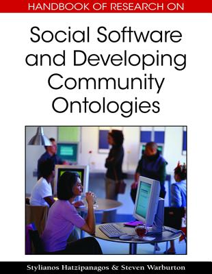 Handbook of Reserach on Social Software and Developing Community Ontologies - Hatzipanagos, Stylianos (Editor), and Warburton, Steven (Editor)
