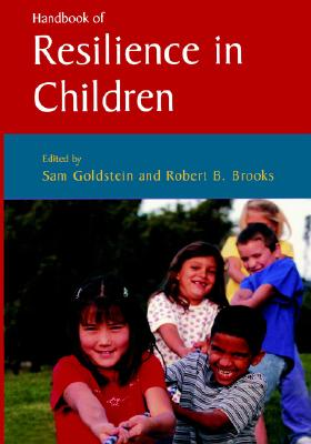 Handbook of Resilience in Children - Brooks, Robert B (Editor), and Goldstein, Sam, Ph.D. (Editor)