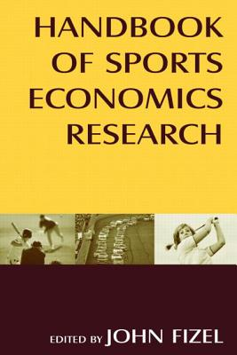 Handbook of Sports Economics Research - Fizel, John
