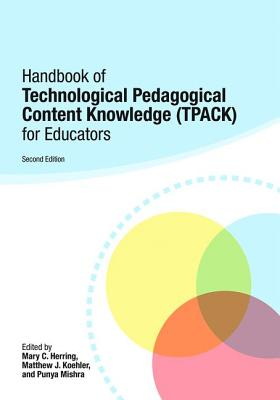 Handbook of Technological Pedagogical Content Knowledge (TPACK) for Educators - Herring, Mary C. (Editor), and Koehler, Matthew J. (Editor), and Mishra, Punya (Editor)
