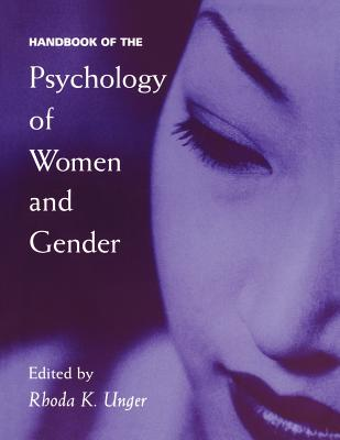 Handbook of the Psychology of Women and Gender - Unger, Rhoda K, Professor, PH.D. (Editor)