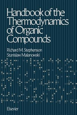 Handbook of the Thermodynamics of Organic Compounds - Stephenson, Richard Montgomery (Editor)