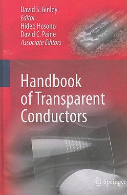 Handbook of Transparent Conductors - Ginley, David S (Editor), and Hosono, Hideo, and Paine, David C