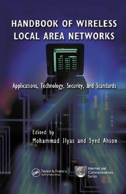 Handbook of Wireless Local Area Networks: Applications, Technology, Security, and Standards - Ilyas, Mohammad (Editor), and Ahson, Syed A (Editor)