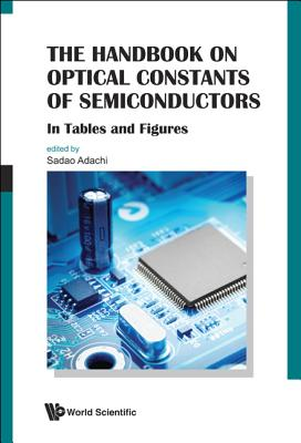 Handbook on Optical Constants of Semiconductors, The: In Tables and Figures - Adachi, Sadao