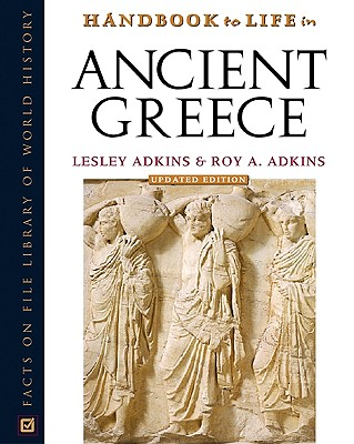 Handbook to Life in Ancient Greece - Adkins, Lesley, and Adkins, Roy A