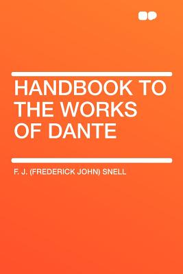 Handbook to the Works of Dante - Snell, F J