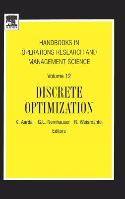 Handbooks in Operations Research and Management Science: Discrete Optimization - Aardal, K (Editor), and Nemhauser, George L (Editor), and Weismantel, R (Editor)