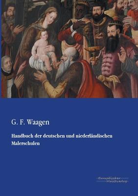 Handbuch Der Deutschen Und Niederlandischen Malerschulen - Waagen, G F