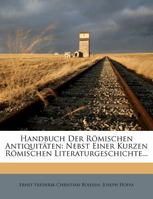 Handbuch Der Romischen Antiquitaten: Nebst Einer Kurzen Romischen Literaturgeschichte... - Hoffa, Joseph, and Ernst Frederik Christian Bojesen (Creator)