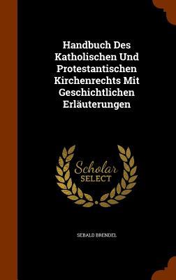 Handbuch Des Katholischen Und Protestantischen Kirchenrechts Mit Geschichtlichen Erlauterungen - Brendel, Sebald