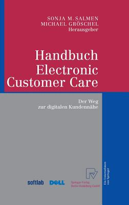 Handbuch Electronic Customer Care: Der Weg Zur Digitalen Kundennahe - Salmen, Sonja M (Editor), and Groschel, Michael (Editor)