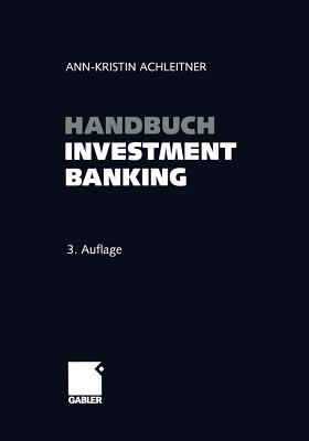 Handbuch Investment Banking - Achleitner, Ann-Kristin